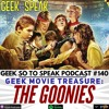 140 - Geek Movie Treasure: The Goonies