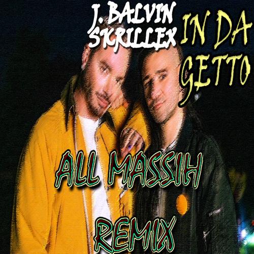 J Balvin & Skrillex - In Da Getto (All Massih Remix) [Extended Mix]