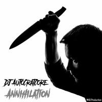 DJ AutoCratCore - Annihilation