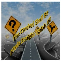 The Crooked Shall Be Made Straight. Isaiah 40
