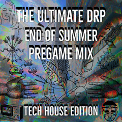 The Ultimate Drp End Of Summer Pregame Mix Tech-House Edition