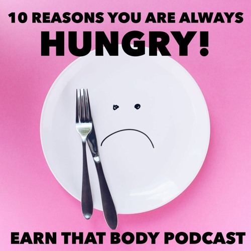 #183 10 Reasons You Are Always Hungry