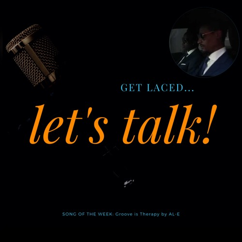 GET LACED LET'S TALK! SONG OF THE WEEK - GROOVE IS THERAPY - AL-E