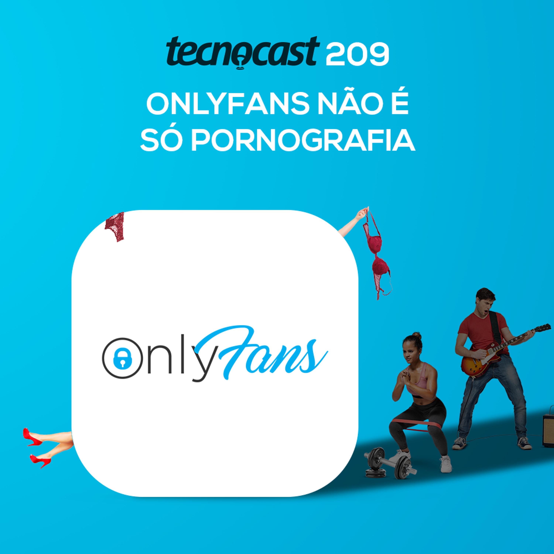 209 – OnlyFans não é só pornografia