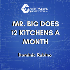 Ep 120 – Dominic Rubino - Mr. Big does 12 kitchens a month