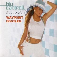 Blu Cantrell - Breathe (Waypoint Bootleg) [FREE DL]