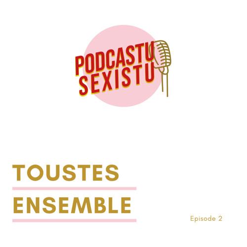 Episode 2 : Toustes ensemble