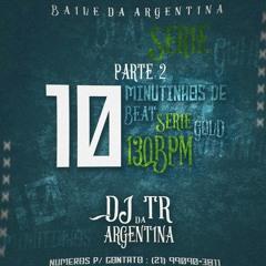 10 MINUTINHOS DE BEAT SERIE GOLD 130 BPM - PARTE 2 [ DJ TR DA ARGENTINA ] GRAVE +