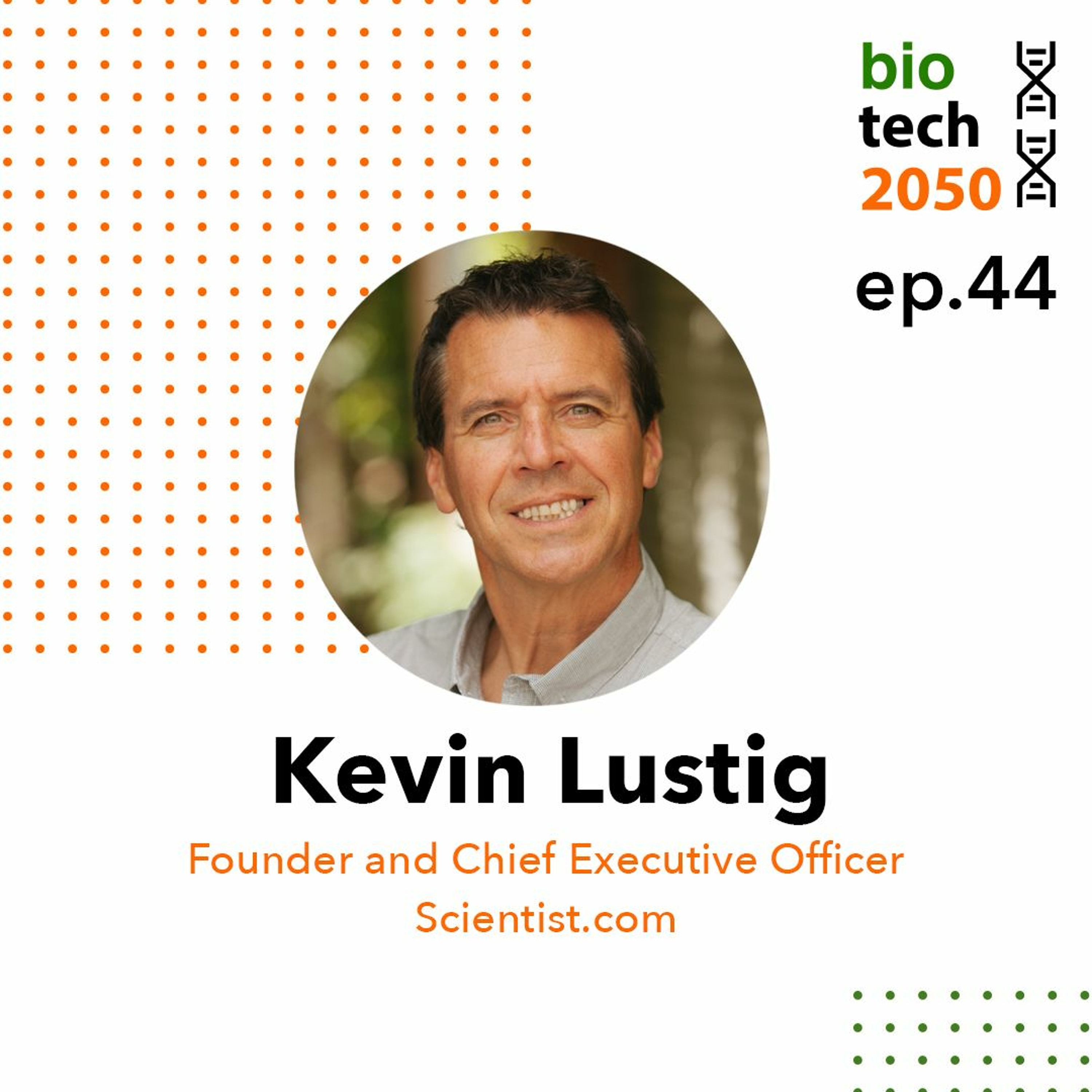 44. Revolutionizing the drug discovery marketplace, Kevin Lustig, Founder and CEO, Scientist.com