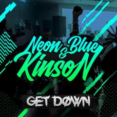 Neon Blue & Kinson - Get Down (Original Mix)