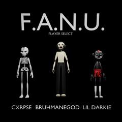 F.A.N.U w/BRUHMANEGOD & LIL DARKIE(PROD.ME)[VIDEO OUT NOW]
