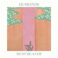 Husbands - Must Be A Cop