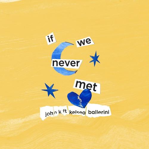 if we never met (feat. Kelsea Ballerini)