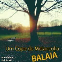 BALAIA - Um Copo De Melancolia