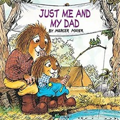 [F.R.E.E D.O.W.N.L.O.A.D R.E.A.D] Just Me and My Dad (Little Critter) (Epub Kindle)