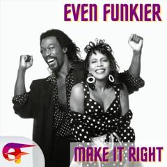 Even Funkier - Make It Right