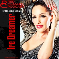 Ire Dreamer - Red Channel Podcast Series Ep 13
