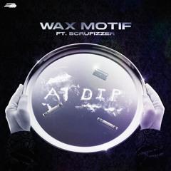 Wax Motif ft. Scrufizzer - A1 Dip
