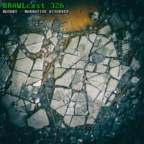 BRAWLcast 326 / Bushby - Narrative Disorder