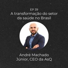 #39   A transformação do setor da saúde no Brasil