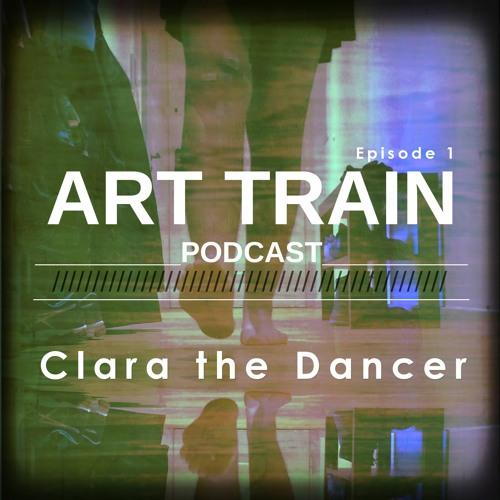 ART TRAIN podcast - Episode 1 - Clara The Dancer