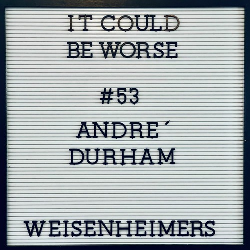 It Could Be Worse - Episode  53- Andre´Durham