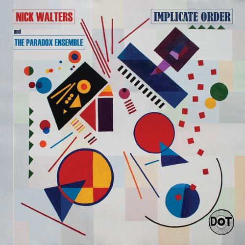 Nick Walters & The Paradox Ensemble - Implicate Order (album preview)