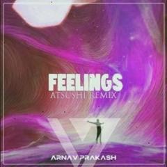 Arnav Prakash - Feelings (Atsushi Remix)