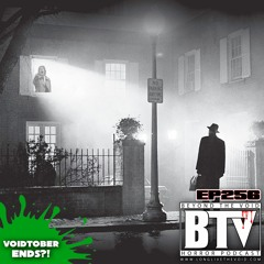 BTV Ep256 VOIDTOBER ENDS! The Exorcist (1973)& Invasion of the Body Snatchers (1978) 10_25_21