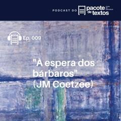 Ep. 009 - JM Coetzee - À espera dos bárbaros
