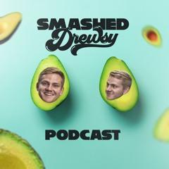 Smashed Drewsy Ep. 004