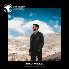 Hrag Mikkel [Hoomidaas / Pipe & Pochet] - Mix #103