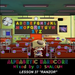 "ALPHABETIC HARDCORE (mixed by DJ SMALOUM) - Lesson 37 ""RANZOR"""