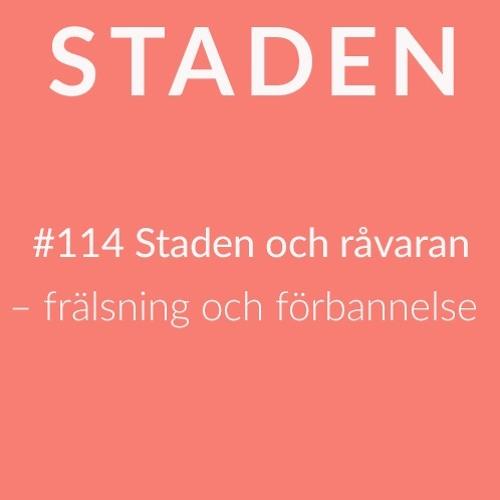 #114 Staden och råvaran: frälsning och förbannelse.