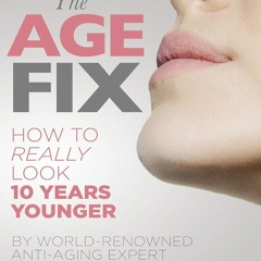DOWNLOAD/PDF The Age Fix: A Leading Plastic Surgeon Reveals How to Really Look 10