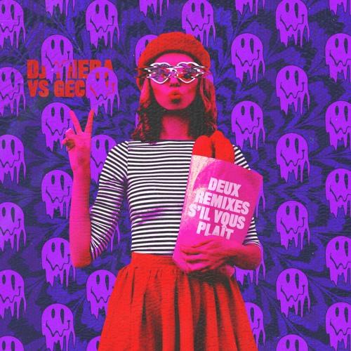 Dj Thera vs Geck-o - Deux Remixes S'il Vous Plaît
