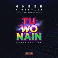 GHB2B X P Montana - Tu Wo Nain (Prod By. EDoubleB & Mundo)