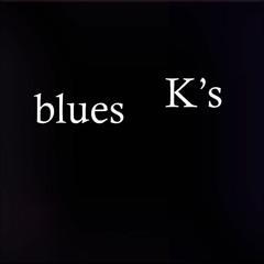 K's blues