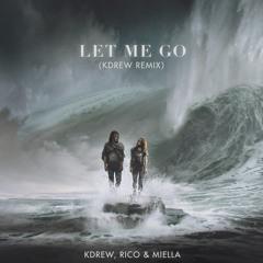 KDrew, Rico & Miella - Let Me Go (KDrew Remix)