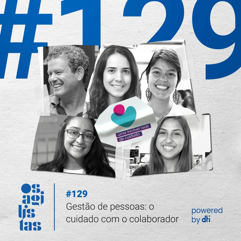 #129 Gestão de pessoas: o cuidado com o colaborador