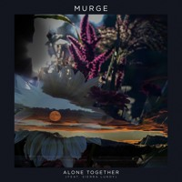 Murge - Alone Together (Ft. Sierra Lundy)