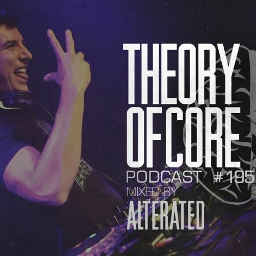 Download Alterated - Theory Of Core Podcast 195 mp3