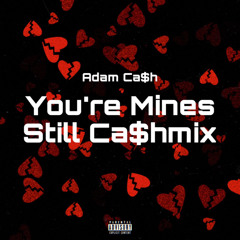 You're Mine Still (Remix) Ca$hmix