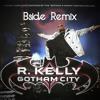 R. Kelly - Gotham City (Bside Bootleg Remix)