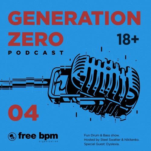 Download Generation Zero - Episode #04 (Hosted by Steel Swatter & Nikitenko feat. Dyslexia) mp3