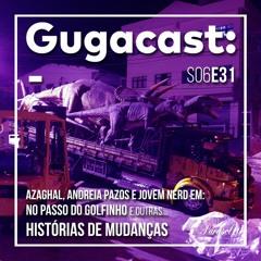 Azaghal, Andreia e Jovem Nerd em O Passo do Golfinho e + HISTÓRIAS DE MUDANÇAS - Gugacast - S06E31