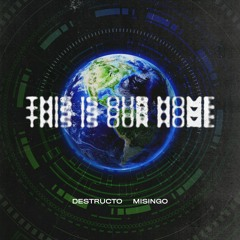 Destructo & Misingo - This Is Our Home