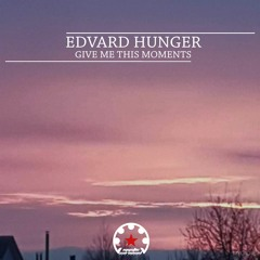 Edvard Hunger - Give Me This Moments (Original Mix)