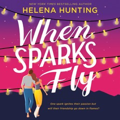 When Sparks Fly by Helena Hunting, audiobook excerpt