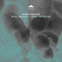 TR037 - Naima Karlsson [Vital Organs]: I. Heart Protector